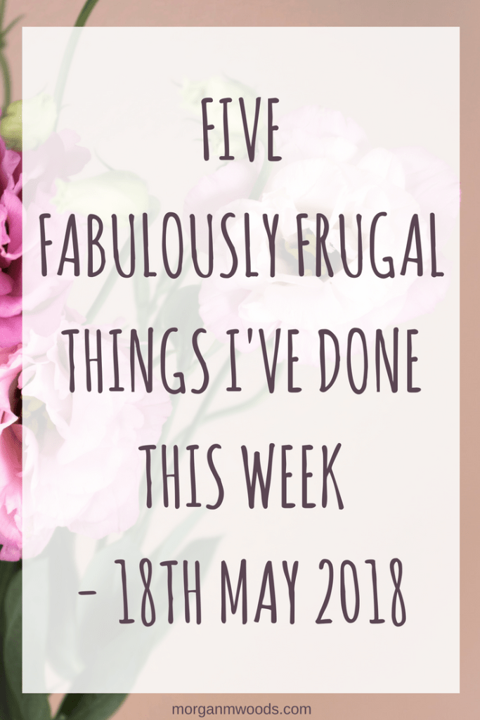 Five fabulously frugal things I've done this week – 18th May 2018