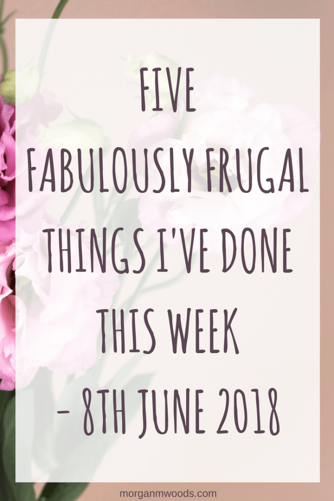 Five fabulously frugal things I've done this week – 8th June 2018