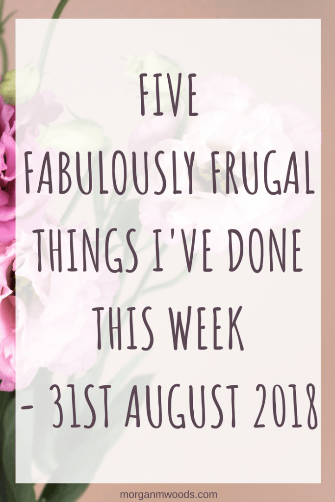 Five fabulously frugal things I've done this week – 31st August 2018
