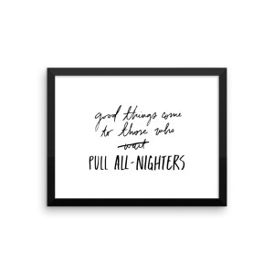 Framed Good Things Come to Those Who Pull All-Nighters Poster