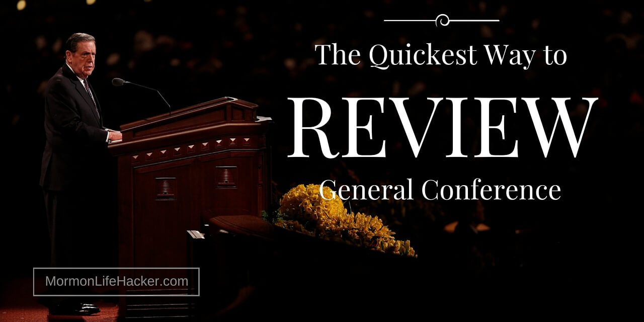 The Quickest Ways to Review LDS General Conference Talks