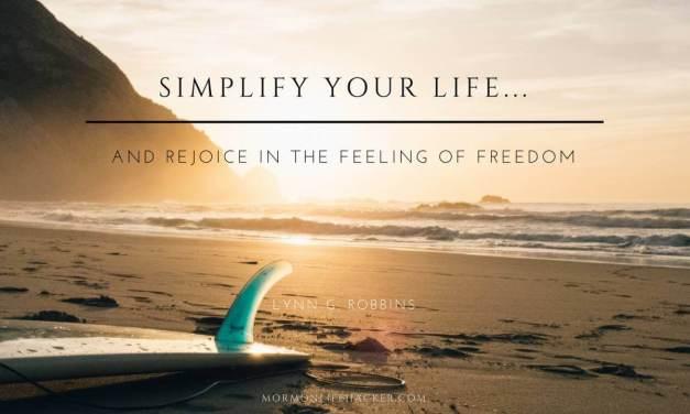 It's Time to Simplify Your Life… Elder Lynn G. Robbins Said So!