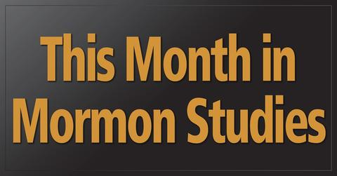 THIS MONTH IN MORMON STUDIES: The podcast that addresses the latest happenings in the field of Mormon studies