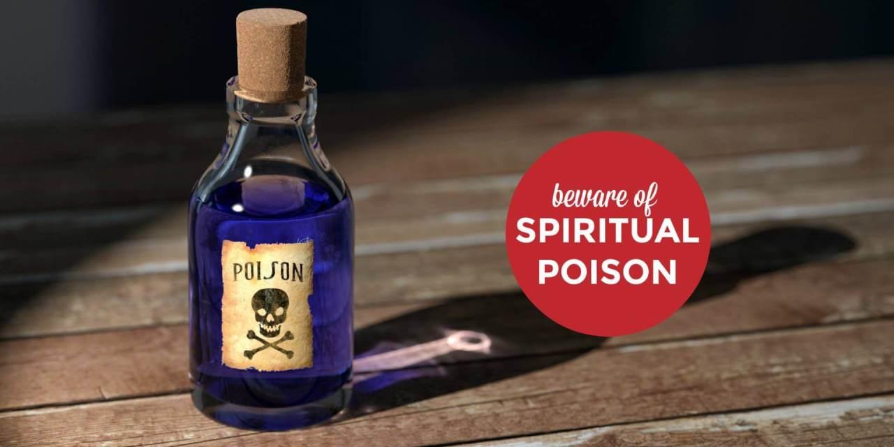 Watch Out! Spiritual Poison!