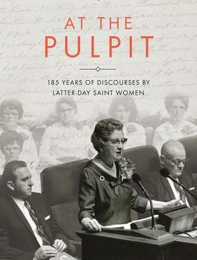 """At The Pulpit""— More than 50 discourses given by Latter-day Saint women over 185 years are now available online for free"