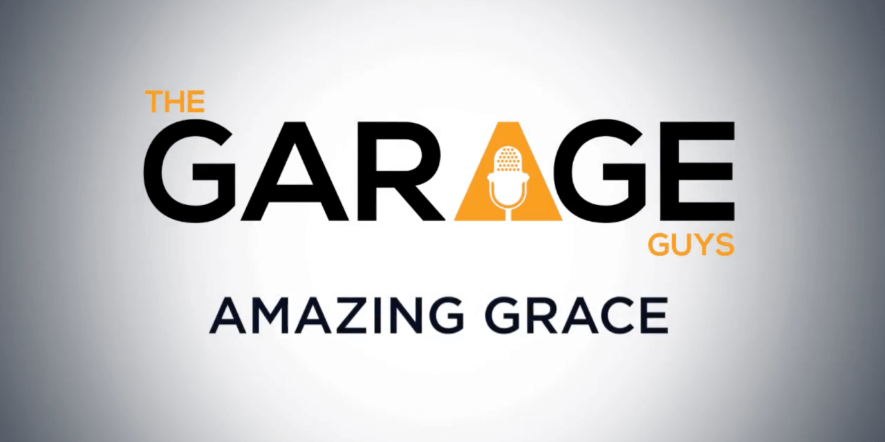 What I know of grace, I learned from my mother–watch this AMAZING rendition of AMAZING GRACE sung by THE GARAGE GUYS