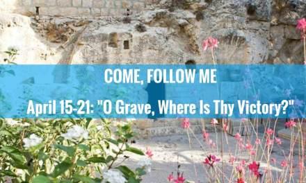 COME, FOLLOW ME LESSON AIDS: APRIL 15 – APRIL 21; Matthew 21–28; Matthew 28:1–10; Luke 24:13–35; John 20:19–29; 1 Corinthians 15:1–8, 55 ( O Grave, Where Is Thy Victory? )
