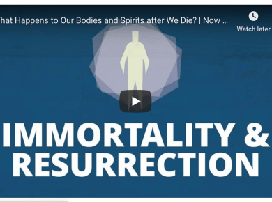 What Happens to Our Bodies and Spirits after We Die? | Now You Know Mormon LDS Death