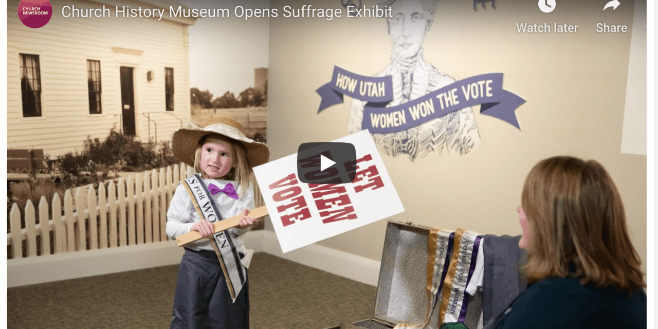 Latter-day Saint (Mormon) Church History Museum Opens Suffrage Exhibit