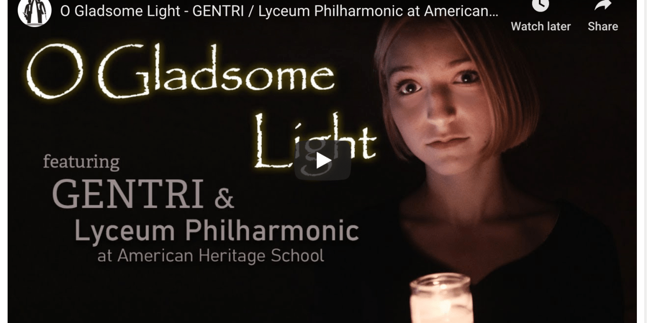 VIDEO: O Gladsome Light – GENTRI / Lyceum Philharmonic at American Heritage School #LIGHTtheWORLD