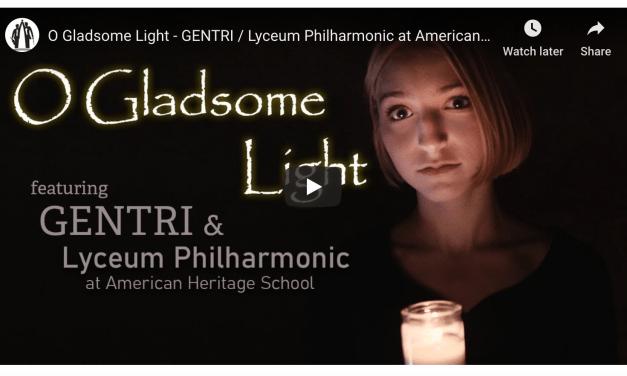 VIDEO: O Gladsome Light – GENTRI / Lyceum Philharmonic at American Heritage School #LIGHTtheWORLD