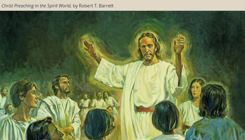 """Christ spirit world lds barrett COME, FOLLOW ME LESSON AIDS: November 25–December 1 1 and 2 Peter """"Rejoice with Joy Unspeakable and Full of Glory"""""""