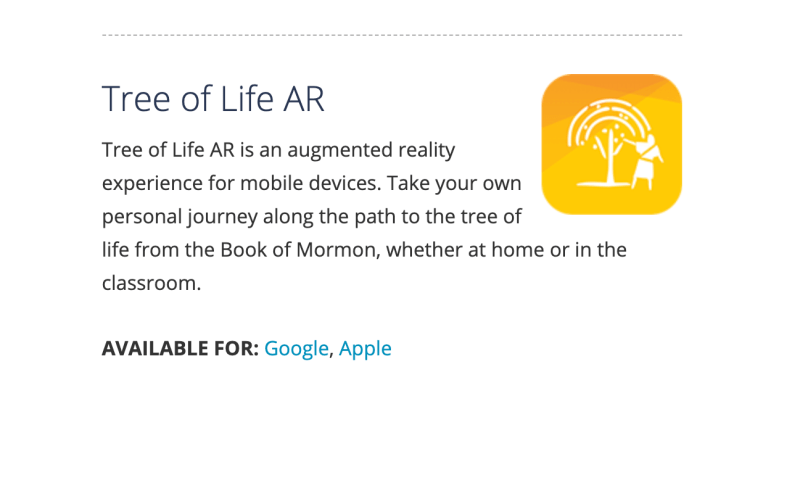 Tree of Life AR is an augmented reality experience for mobile devices. Take your own personal journey along the path to the tree of life from the Book of Mormon, whether at home or in the classroom.