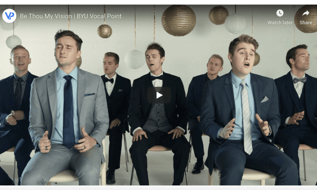 "VIDEO: ""Be Thou My Vision"" by BYU Vocal Point"