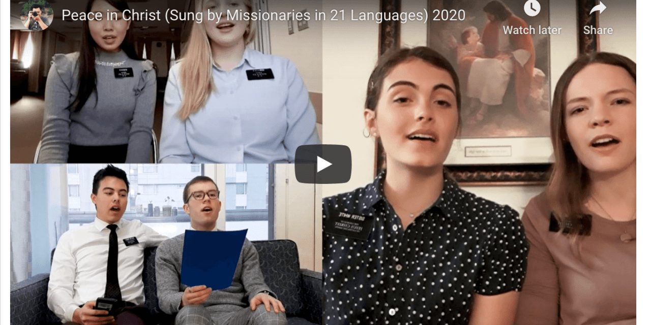 VIDEO: Peace in Christ (Sung by Latter-day Saint missionaries in 21 Languages)