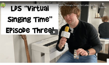 VIDEO: LDS Virtual Singing Time Episode Three! | At-Home Church | Primary Songs for Latter-Day Saint Kids