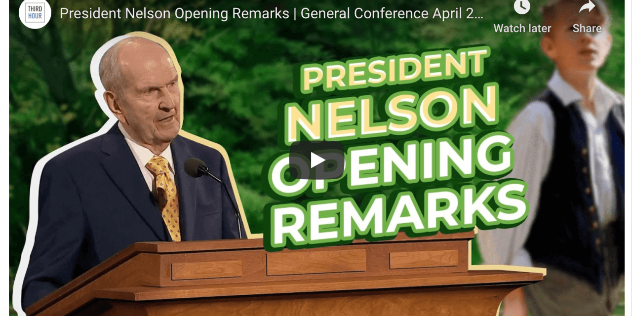 VIDEO: President Nelson Opening Remarks   General Conference April 2020 (From Third Hour)