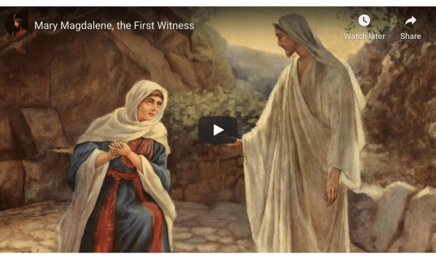 VIDEO: The first witness of the Living Christ, Mary Magdalene (Messages of Christ)