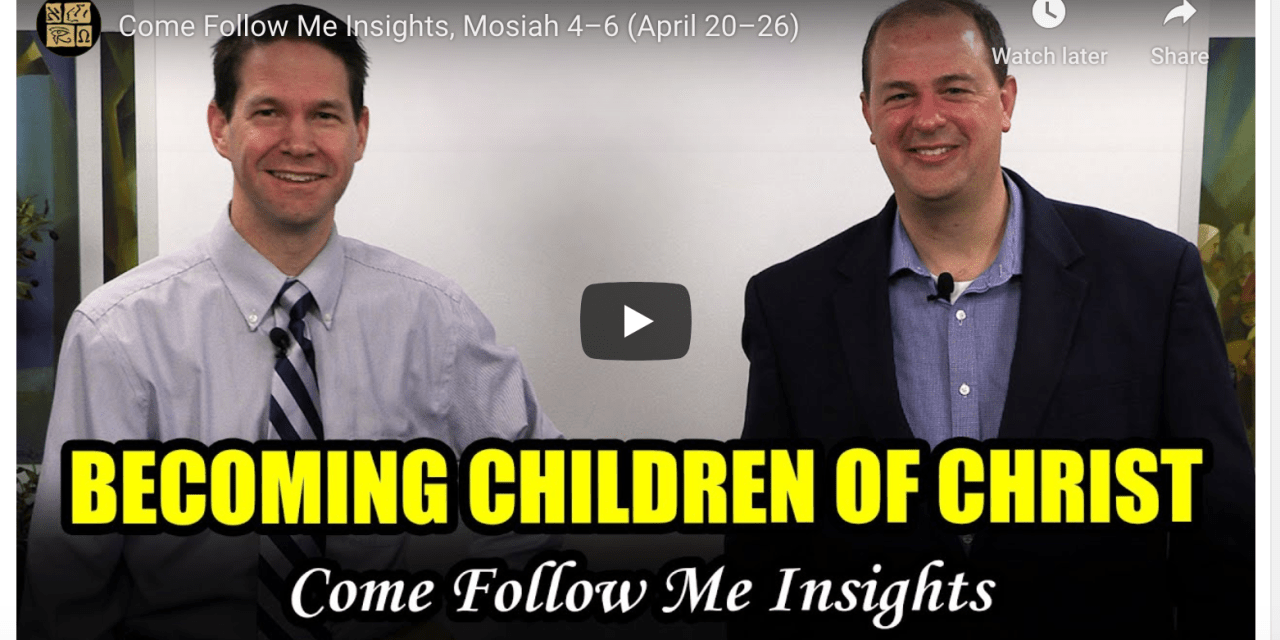 Book of Mormon Central Come Follow Me Insights, Mosiah 4–6 (April 20–26)