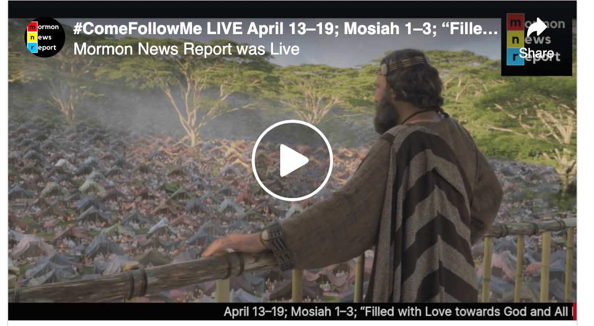 """Mormon News Report Come Follow Me – April 13-19 Mosiah 1-3 """"Filled with Love Towards God and All Men"""""""