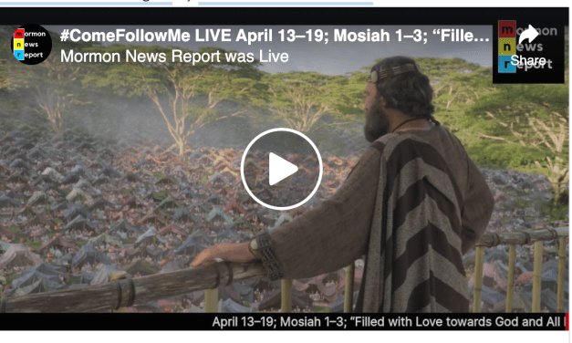 "Mormon News Report Come Follow Me – April 13-19 Mosiah 1-3 ""Filled with Love Towards God and All Men"""