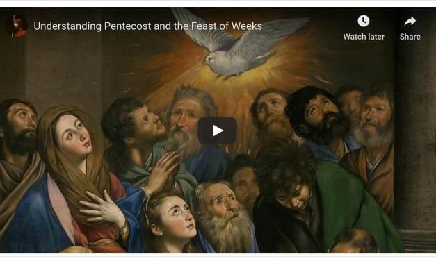VIDEO: Understanding Pentecost and the Feast of Weeks