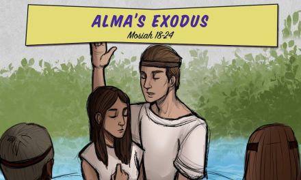Come, Follow Me Living Scriptures: Mosiah 18-24 / May 11- 17 – Alma's Exodus