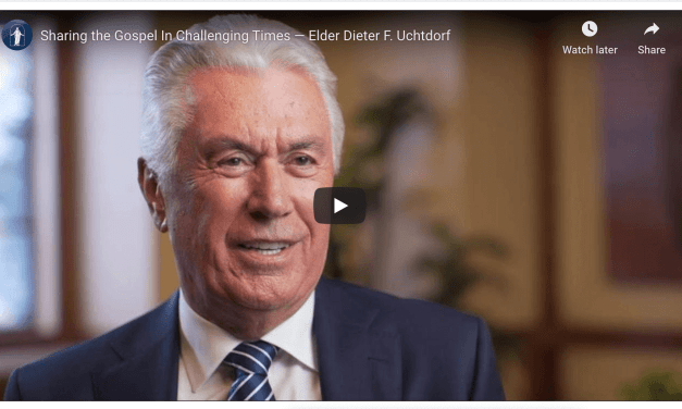 VIDEO: Sharing the Gospel In Challenging Times — Elder Dieter F. Uchtdorf