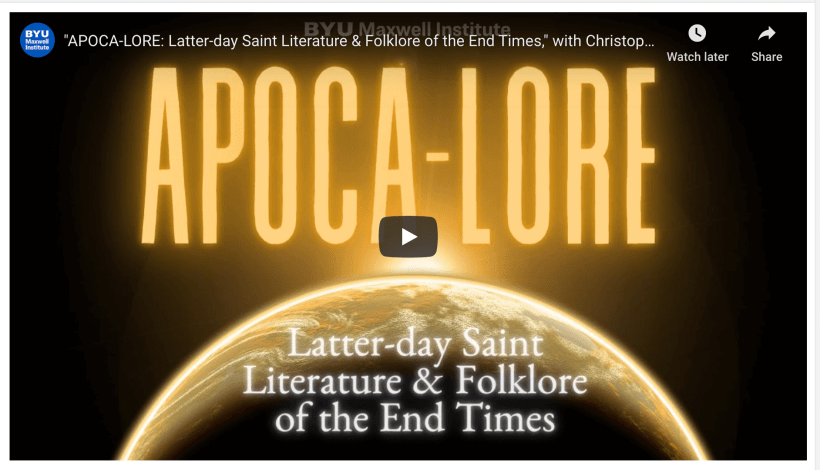 """VIDEO: BYU Maxwell Institute presents """"APOCA-LORE: Latter-day Saint Literature & Folklore of the End Times,"""" with Dr. Christopher James Blythe"""
