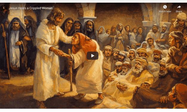 VIDEO: Jesus Heals a Crippled Woman