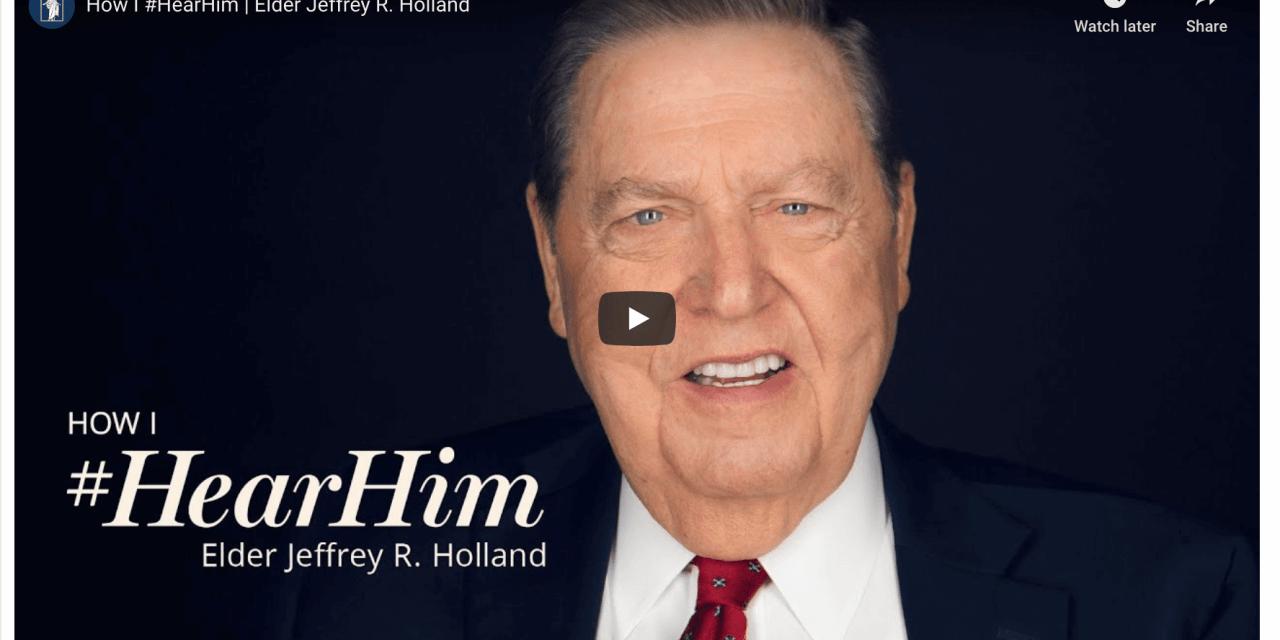 VIDEO: How I #HearHim | Elder Jeffrey R. Holland