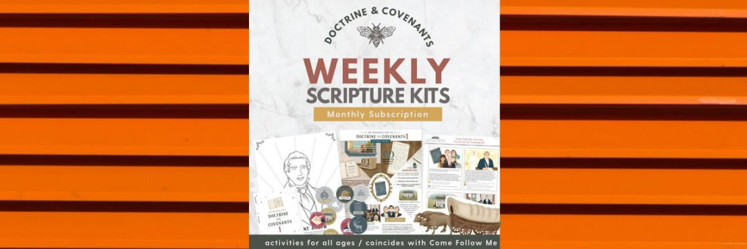 WEEKLY SCRIPTURE KITS – MONTHLY SUBSCRIPTION – 2021 DOCTRINE AND COVENANTS #ComeFollowMe Aids
