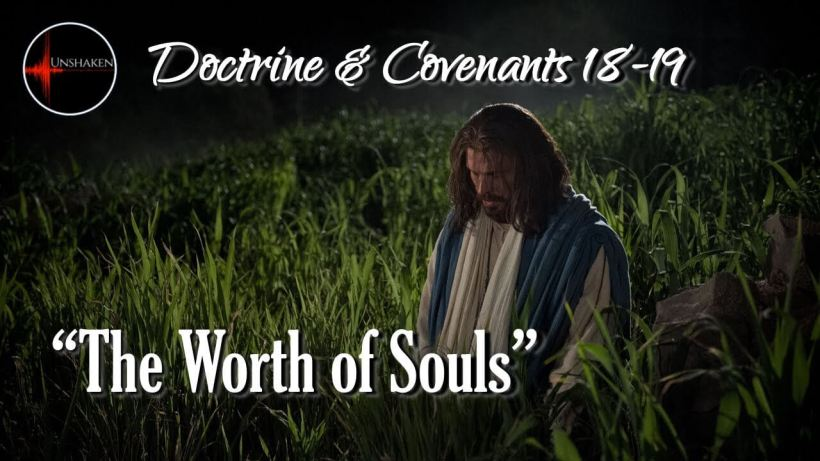 "Come Follow Me - Doctrine and Covenants 18-19: ""The Worth of Souls"" Unshaken"