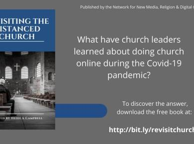 TheNetwork for New Media, Religion and Digital Culture is excited to announce the publication of Dr. Heidi A. Campbell's newest eBookRevisiting the Distanced Churchwhich is the follow-up to the widely successfulThe Distanced Church: Reflections on Doing Church Onlinereleased last year.