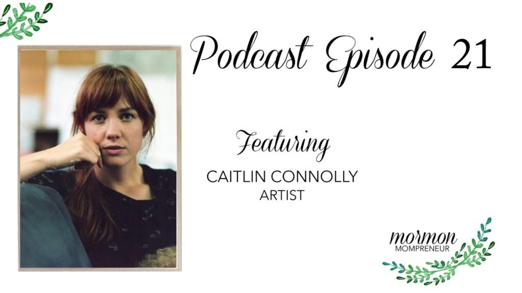 Episode #21 Caitlin Connolly, Artist
