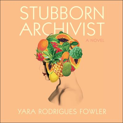 """Book cover for """"Stubborn Archivist"""" by Yara Rodrigues Fowler"""