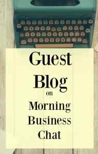 Would you like to guest blog on the Morning Business Chat site? It's a great way to get in front of a new audience.
