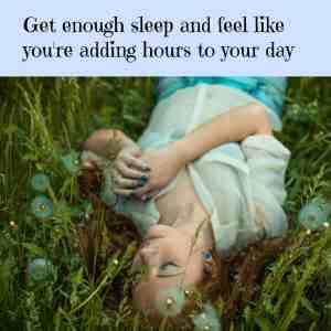 Get enough sleep and feel like you've added hours to your day.  Time management tip