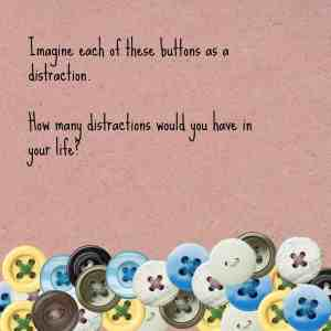 Remove distarctions from your life.