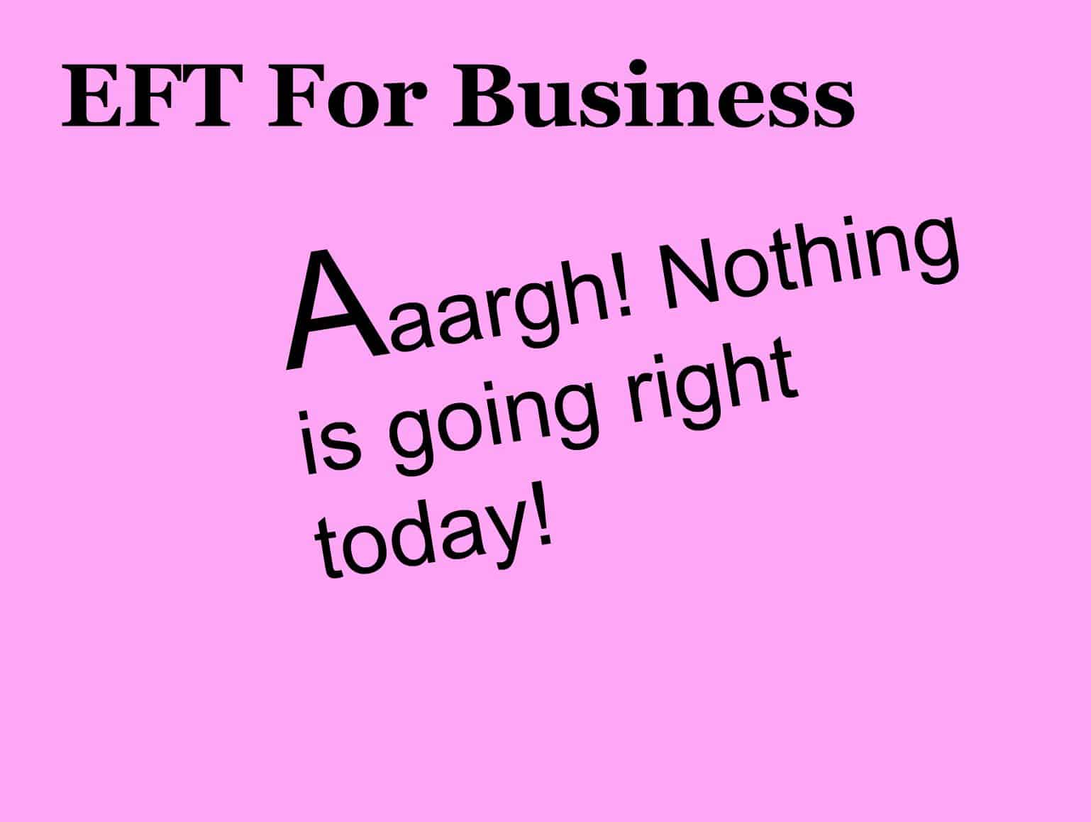 EFT for business ~ Tapping to help when your business day is not going the way you want #women in business