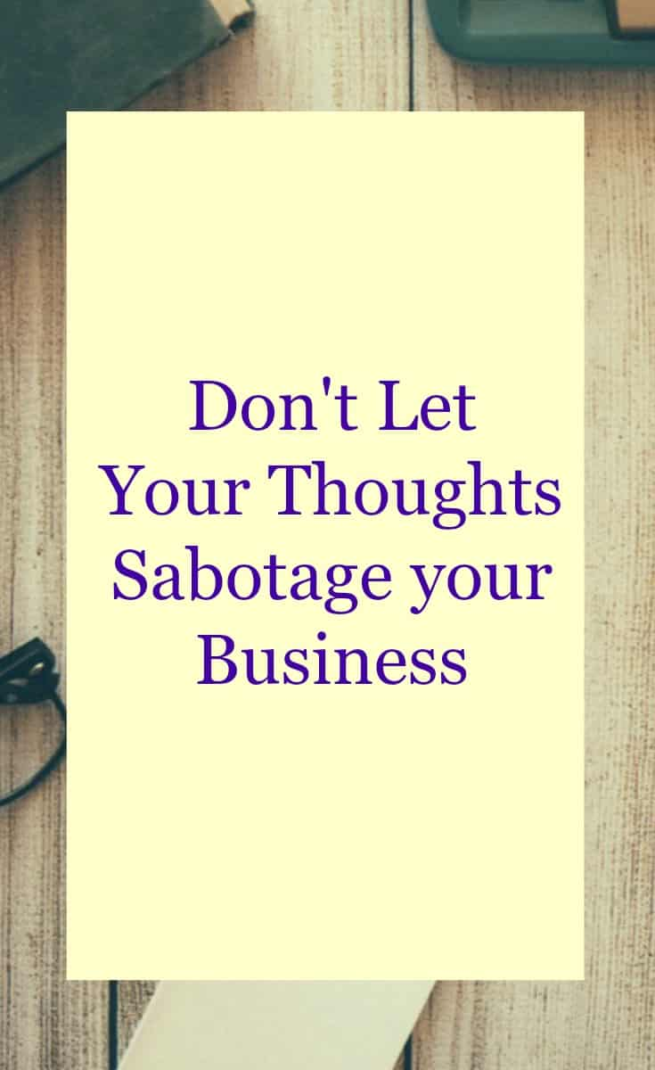 Don't let negative thoughts sabotage your business. Tips for positve thinking and law of attraction for business success