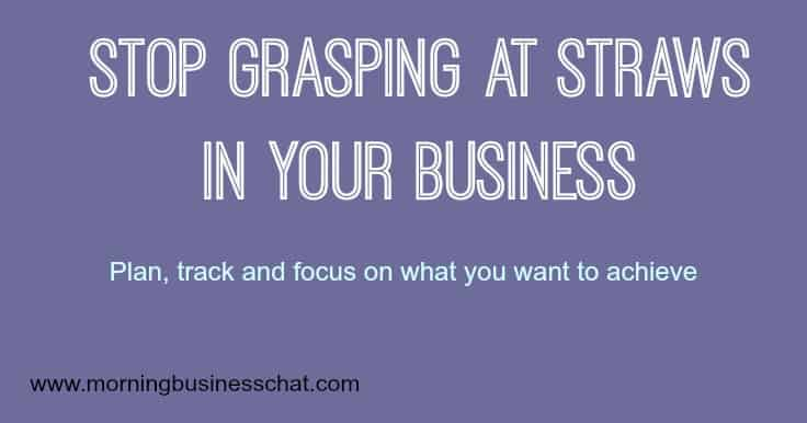 Stop grasping at straws in your business