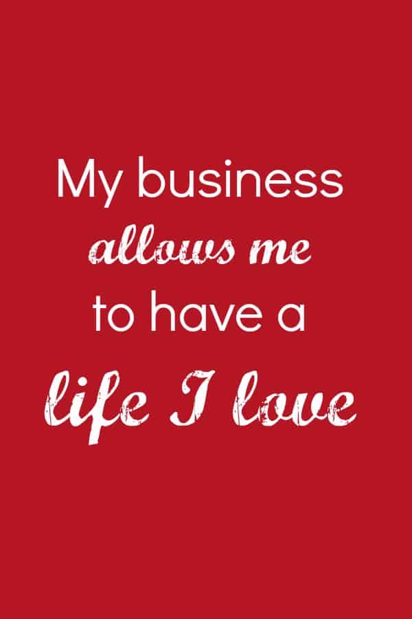 My business allows me to have a life I love affirmation