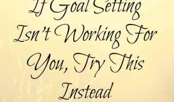 No goals – Let go and do what feels right