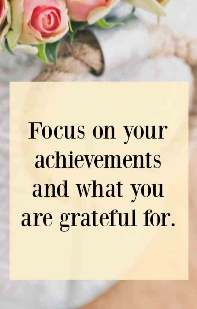 Focus on your achievements and what you are grateful for. This is just one of the tips from my law of attraction for business -positive thinking for business success post