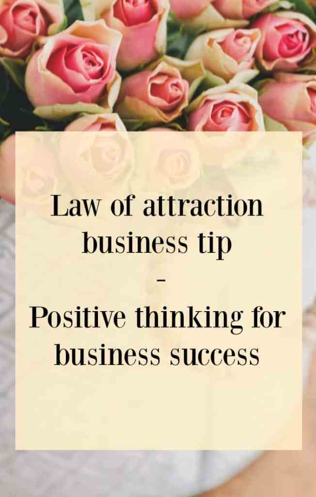 Law of attraction business tip. Positive thinking for business success. Why positive thinking is so important and tip to help you stay positive for as much time as posible and what to do if you find yourself thinking negatively. Pin and click through