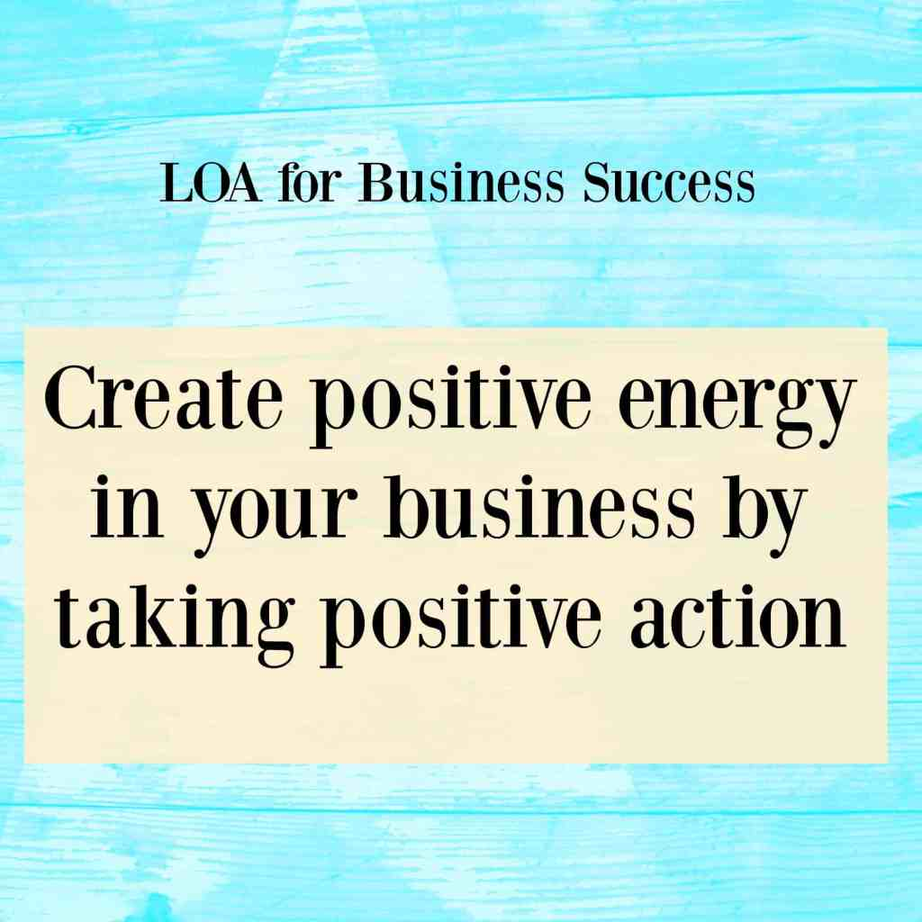 Law of attraction for business success - Create positive energy in your business by taking positive action. Click through for why I feel this is so important.