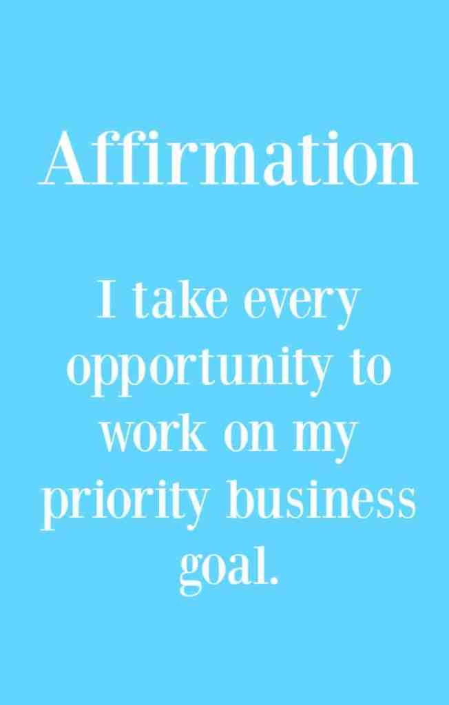 Affirmation - I take every opportunity to work on my priority goal - Click through to read my tips on choosing and achieving your priority goal.