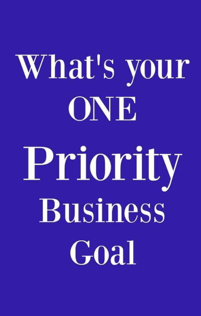 What's your ONE priority business goal? Click through for how to decide and how to achieve this goal.