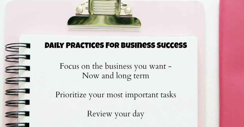 Daily practices for business success - Focus, prioritize and review.